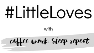 Little Loves Coffee Work Sleep Repeat